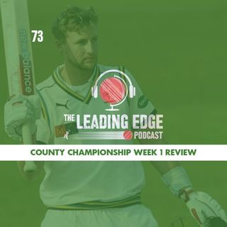 COUNTY CHAMPIONSHIP 2019 WEEK 1 REVIEW | Leading Edge Podcast Ep73