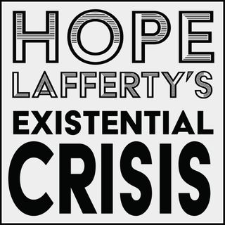 Hope Laffertys Existential Crisis - My Seventh Episode