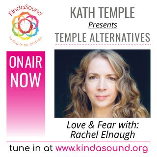 Rachel Elnaugh: Love And Fear (Temple Alternatives with Kath Temple)