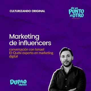 E48 • Marketing de Influencers, con Ismael El-Qudsi • De un punto al otro • DUPAO