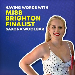 34 - Staying True to Yourself with Miss Brighton Finalist Saxona Woolgar
