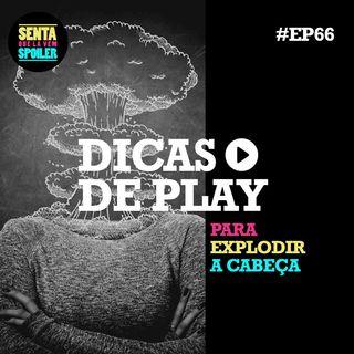 EP 66 - Dicas de Play para Explodir sua Cabeça