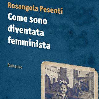 """Rosangela Pesenti """"Come sono diventata femminista"""""""