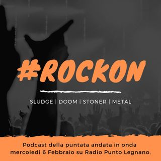 #RockOn: #Sludge #Doom #Stoner #Metal | Puntata del 6-02-2019