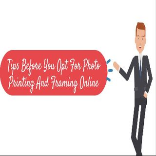 Tips Before You Opt For Photo Printing And Framing Online