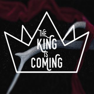 The King Is Coming (Part 3)