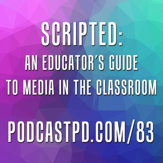 Scripted: An Educator's Guide to Media in the Classroom – PPD083