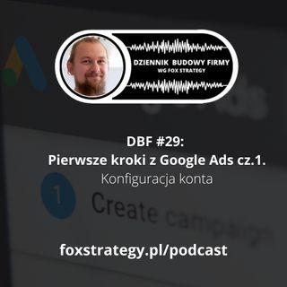 DBF #29: Pierwsze kroki z Google Ads - cz.1. Konfiguracja konta [MARKETING]