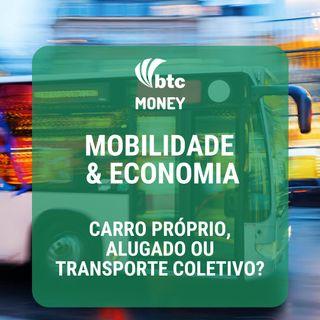 Mobilidade e Economia: Carro próprio, alugado ou transporte coletivo? | BTC Money #12