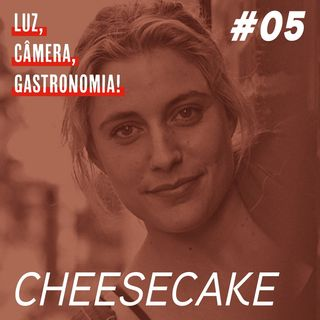 #05 - Cheesecake + Frances Ha