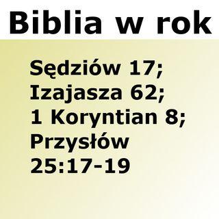 238 - Sędziów 17, Izajasza 62, 1 Koryntian 8, Przysłów 25:17-19