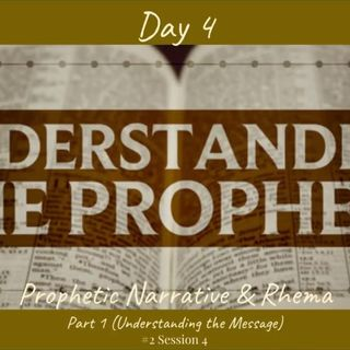 1 October 2019 (#2 Session 4) Day 4 - Prophetic Narrative & Rhema (Pt 1 - Understanding the Message)