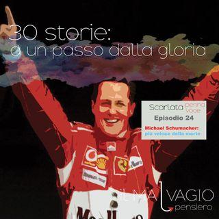 24 - Michael Schumacher: più veloce della morte
