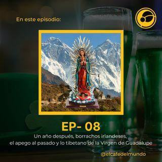 Un año después, borrachos irlandeses, el pasado y lo tibetano de la Virgen de Guadalupe