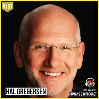 197: Hal Gregersen | Why Questions Are the Answer