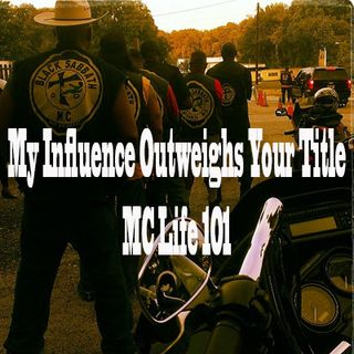 My Influence Outweighs Your Title (Biker Club Life 101)