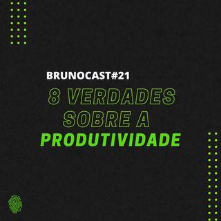 BrunoCast #21- 8 VERDADES SOBRE A PRODUTIVIDADE