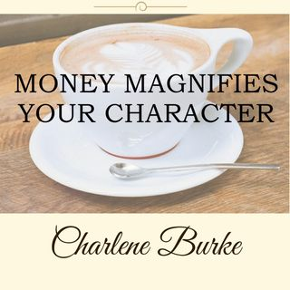Money Magnifies Your Character