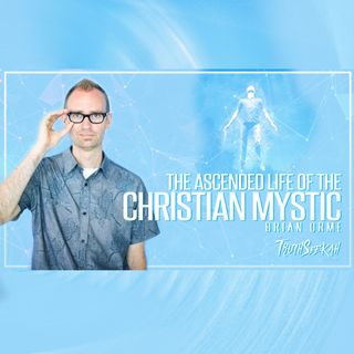 Brian Orme | The Ascended Life of the Christian Mystic