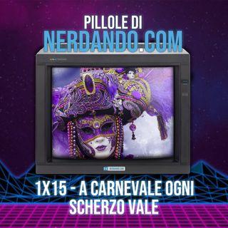 [1x15] A Carnevale ogni scherzo vale
