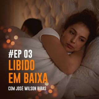 #003 - Libido e desejo sexual com Dr Ribas