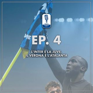 Ep.4 - L'Inter è la Juventus, il Verona è l'Atalanta