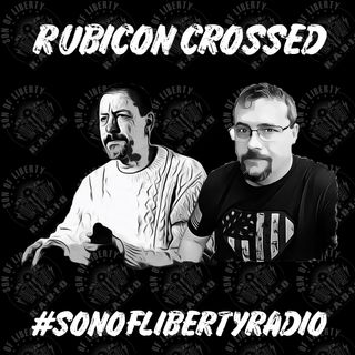 #sonoflibertyradio - Rubicon Crossed