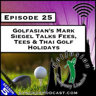 Golfasian's Mark Siegel Talks Fees, Tees & Thai Golf Holidays [S5.E25]