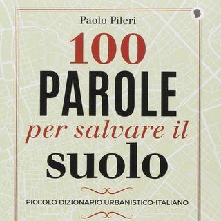 """Paolo Pileri """"100 parole per salvare il suolo"""""""