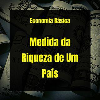 Economia Básica - Medida da Riqueza de Um País - 09