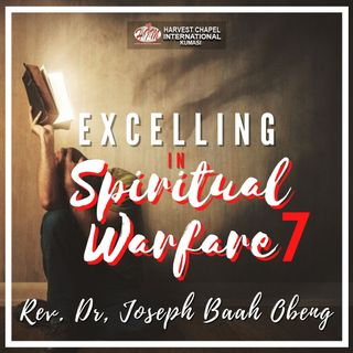 Excelling in Spiritual Warfare - Part 7