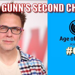 James Gunn's Second Chance | Age of Heroes #68