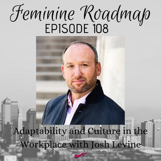 FR Ep #108 Adaptability and Culture in the Workplace with Josh Levine