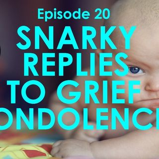 Ep.20 Snarky Replies to Grief Condolences_Bereavement and Grief Support