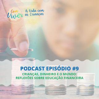 Com Viver #09 - Crianças, dinheiro e o mundo: Reflexões sobre educação financeira