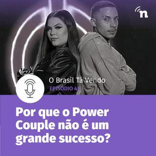 #45 - Por que o Power Couple não é um grande sucesso nacional?