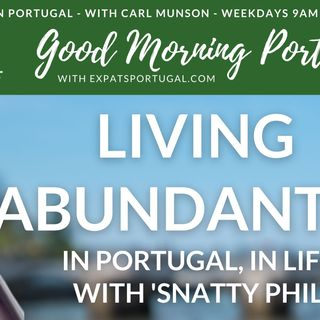 Living abundantly in Portugal, in life | The Good Morning Portugal! Show