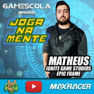 Os Bastidores do Mercado de Desenvolvimento de Jogos no Brasil com Matheus da Ignite - Joga na Mente