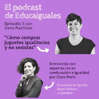 Episodio 3. Cómo comprar juguetes que estimulen la igualdad, libres de estereotipos, con Irene Martínez