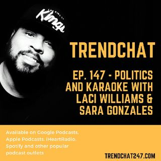 Ep. 147 - Politics and Karaoke with Laci Williams and Sara Gonzales