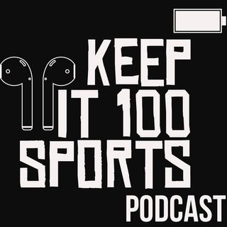 Keep It 100 Podcast Episode 23