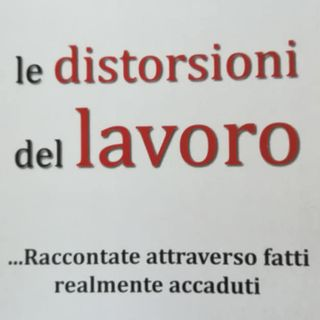"""""""Le distorsioni del lavoro"""", con Carlo Pariani.  PRIMA PARTE."""