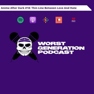 Anime After Dark #18: A Thin Line Between Love and Hate
