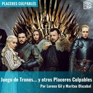 Juego de Tronos... y otros Placeres Culpables | Placeres Culpable
