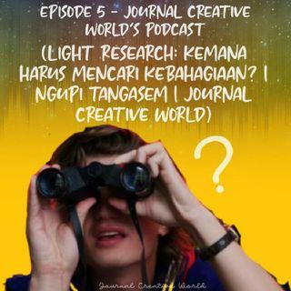 Episode 5 - Journal Creative World's podcast (Light Research: Kemana Harus Mencari Kebahagiaan? | Ngupi tangasem | Journal Creative World)