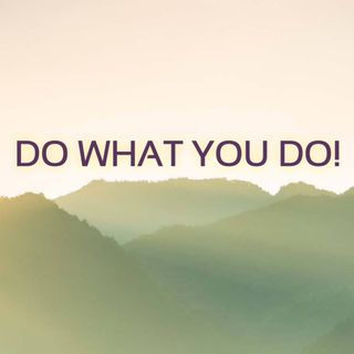 Do What You Do