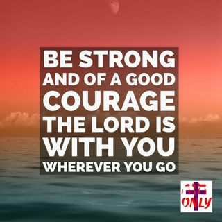 God Makes You Brave And Fills You With Good Courage Strengthening Your Heart