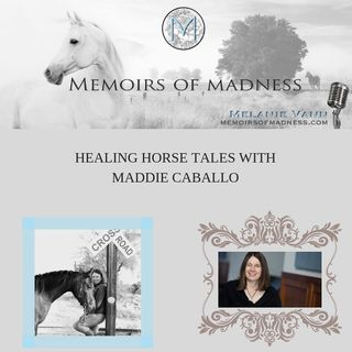 Healing Horse Tales With Maddie Caballo