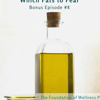 #8: Which Fats to Fear: History's Fat Scare, Vegetable Oils to Avoid