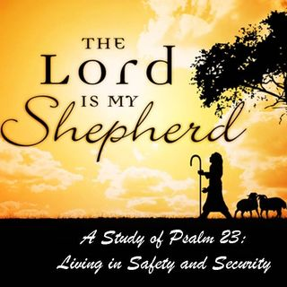 THE LORD IS MY SHEPHERD - pt1 - I Have All I Need